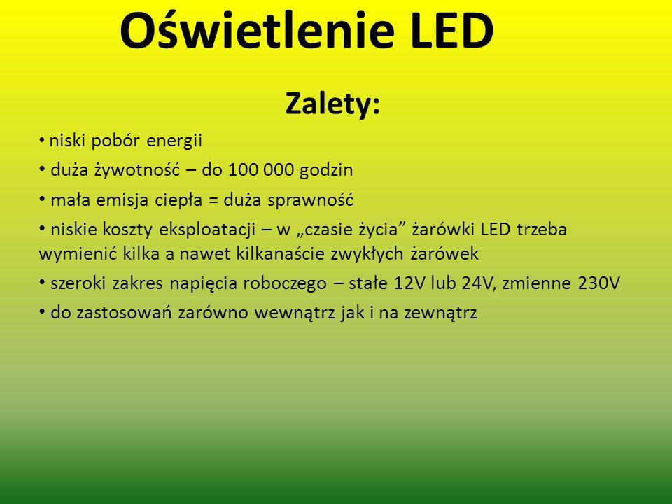 Oświetlenie LED Zalety: niski pobór energii duża żywotność – do 100 000 godzin mała emisja ciepła = duża sprawność niskie koszty eksploatacji – w czas