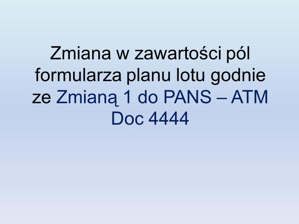 Zmiana w zawartości pól formularza planu lotu godnie ze Zmianą 1 do PANS – ATM Doc 4444
