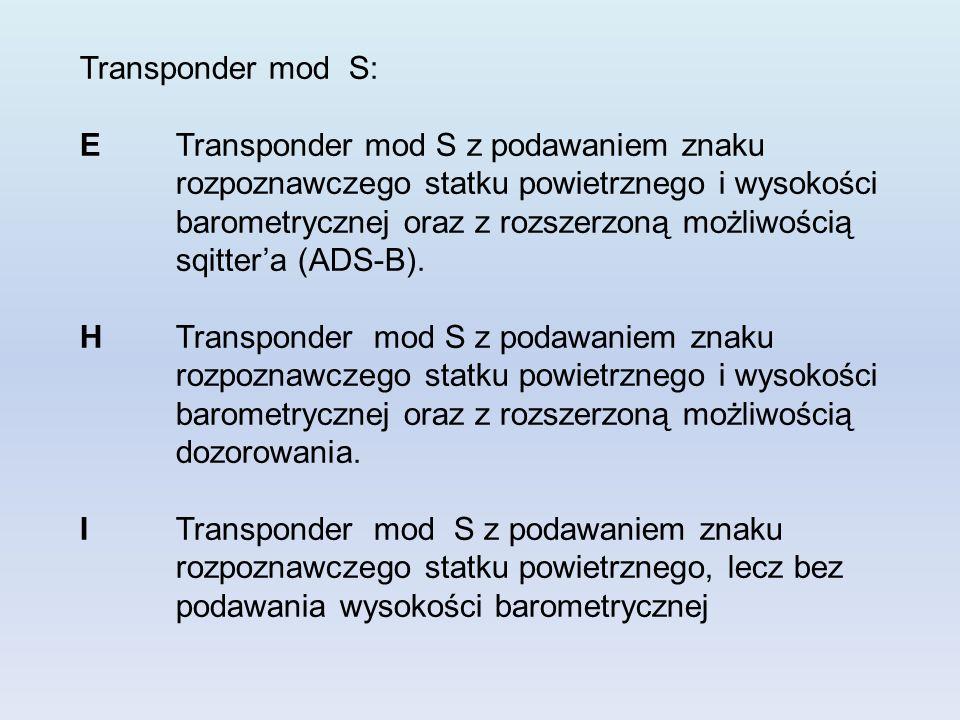 Transponder mod S: E Transponder mod S z podawaniem znaku rozpoznawczego statku powietrznego i wysokości barometrycznej oraz z rozszerzoną możliwością sqittera (ADS-B).