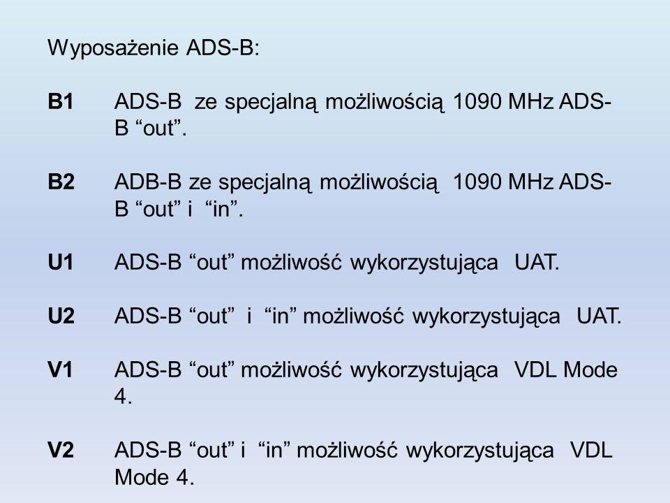Wyposażenie ADS-B: B1 ADS-B ze specjalną możliwością 1090 MHz ADS- B out. B2ADB-B ze specjalną możliwością 1090 MHz ADS- B out i in. U1ADS-B out możli