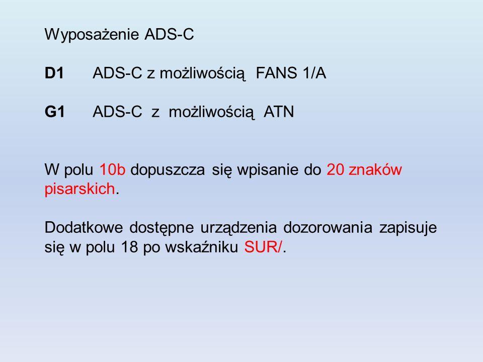 Wyposażenie ADS-C D1 ADS-C z możliwością FANS 1/A G1ADS-C z możliwością ATN W polu 10b dopuszcza się wpisanie do 20 znaków pisarskich.