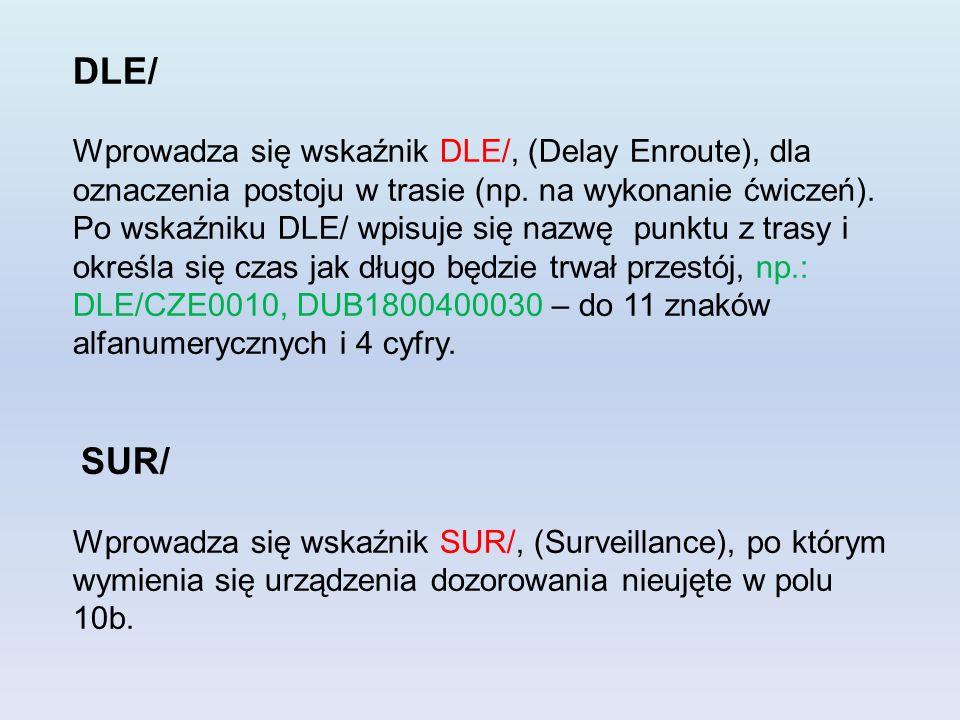 DLE/ Wprowadza się wskaźnik DLE/, (Delay Enroute), dla oznaczenia postoju w trasie (np. na wykonanie ćwiczeń). Po wskaźniku DLE/ wpisuje się nazwę pun
