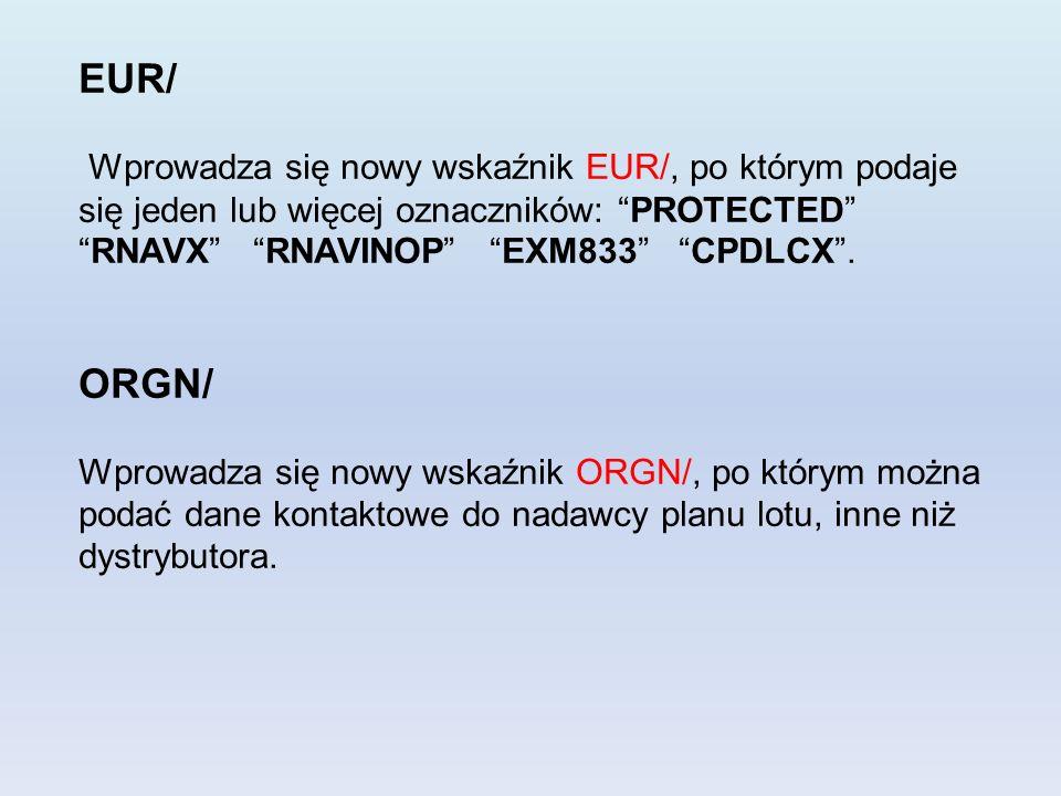EUR/ Wprowadza się nowy wskaźnik EUR/, po którym podaje się jeden lub więcej oznaczników: PROTECTEDRNAVX RNAVINOP EXM833 CPDLCX. ORGN/ Wprowadza się n