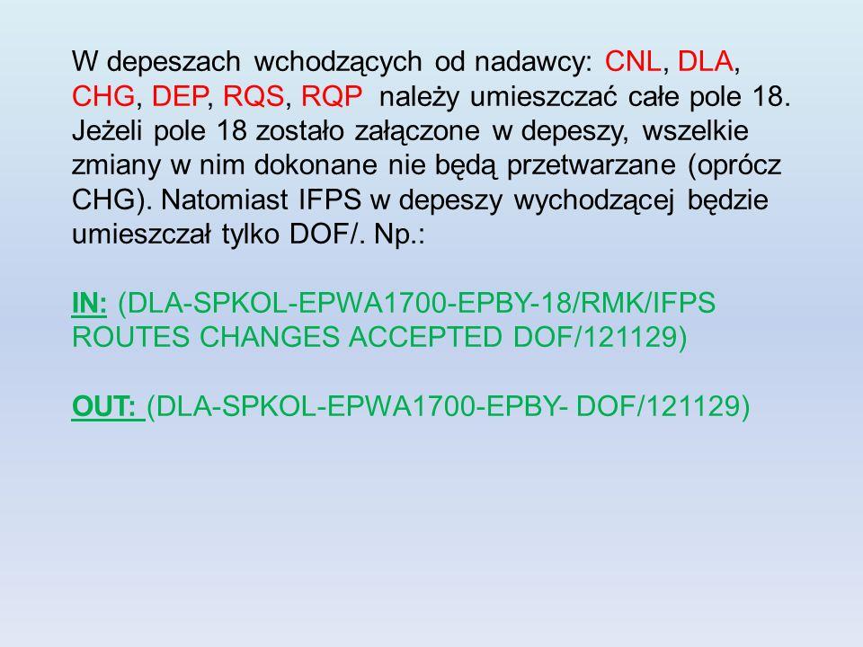 W depeszach wchodzących od nadawcy: CNL, DLA, CHG, DEP, RQS, RQP należy umieszczać całe pole 18.