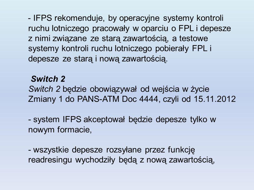 - IFPS rekomenduje, by operacyjne systemy kontroli ruchu lotniczego pracowały w oparciu o FPL i depesze z nimi związane ze starą zawartością, a testowe systemy kontroli ruchu lotniczego pobierały FPL i depesze ze starą i nową zawartością.