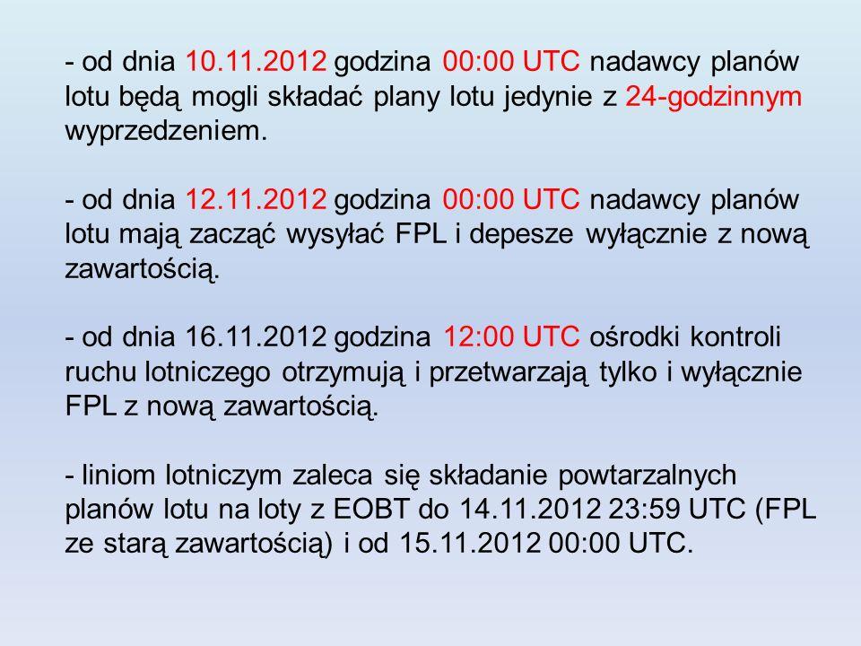 - od dnia 10.11.2012 godzina 00:00 UTC nadawcy planów lotu będą mogli składać plany lotu jedynie z 24-godzinnym wyprzedzeniem. - od dnia 12.11.2012 go