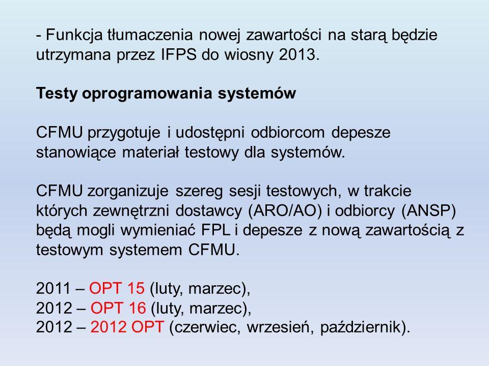 - Funkcja tłumaczenia nowej zawartości na starą będzie utrzymana przez IFPS do wiosny 2013. Testy oprogramowania systemów CFMU przygotuje i udostępni