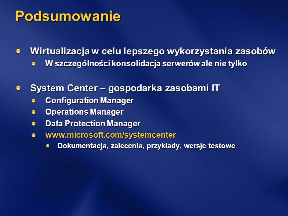 Podsumowanie Wirtualizacja w celu lepszego wykorzystania zasobów W szczególności konsolidacja serwerów ale nie tylko System Center – gospodarka zasobami IT Configuration Manager Operations Manager Data Protection Manager www.microsoft.com/systemcenter Dokumentacja, zalecenia, przykłady, wersje testowe