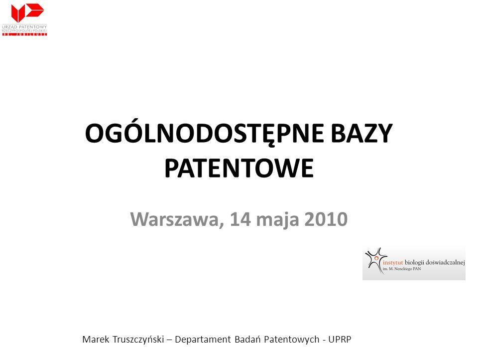 OGÓLNODOSTĘPNE BAZY PATENTOWE Warszawa, 14 maja 2010 Marek Truszczyński – Departament Badań Patentowych - UPRP