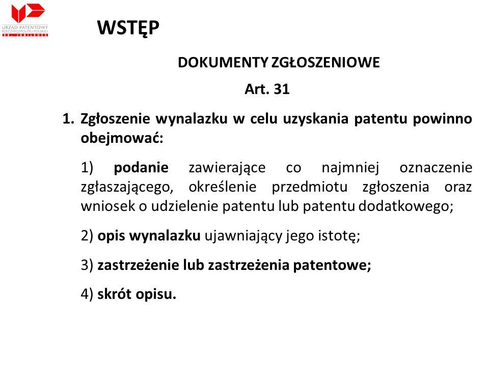DOKUMENTY ZGŁOSZENIOWE Art. 31 1.Zgłoszenie wynalazku w celu uzyskania patentu powinno obejmować: 1) podanie zawierające co najmniej oznaczenie zgłasz