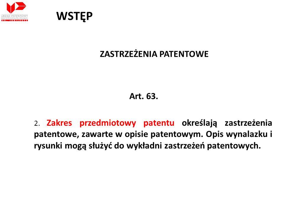 ZASTRZEŻENIA PATENTOWE Art. 63. 2. Zakres przedmiotowy patentu określają zastrzeżenia patentowe, zawarte w opisie patentowym. Opis wynalazku i rysunki