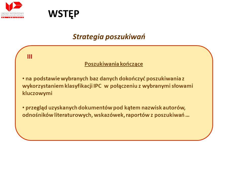 Strategia poszukiwań Poszukiwania kończące na podstawie wybranych baz danych dokończyć poszukiwania z wykorzystaniem klasyfikacji IPC w połączeniu z w