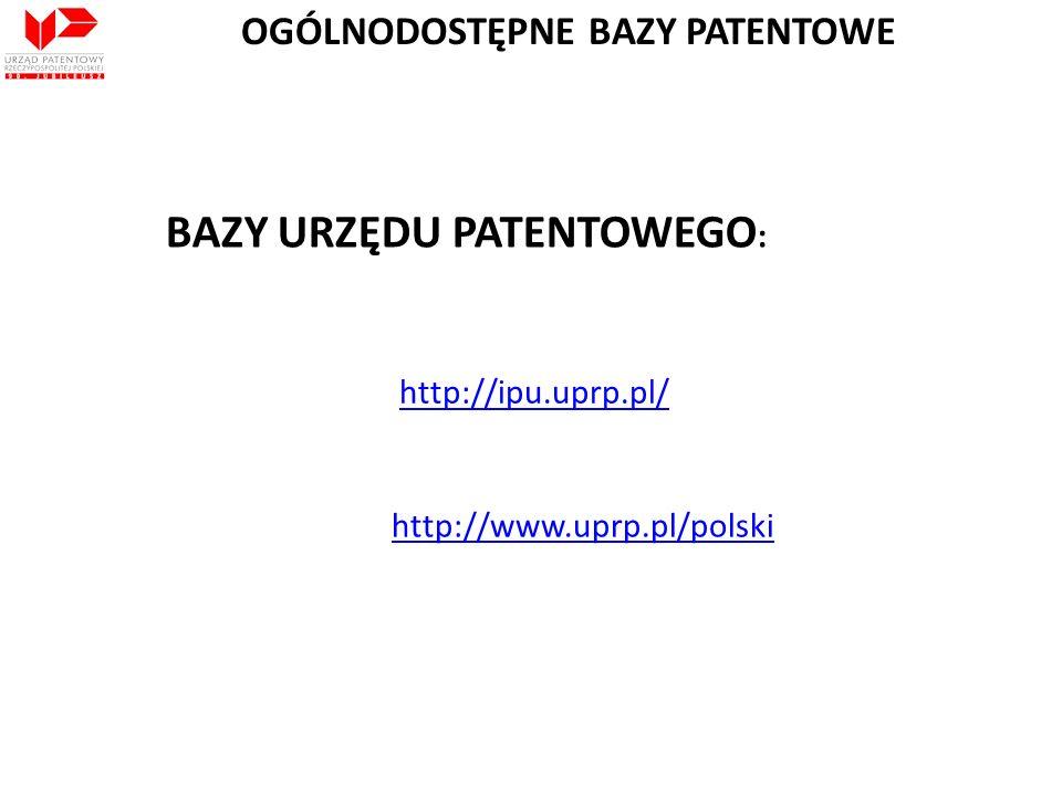BAZY URZĘDU PATENTOWEGO : http://ipu.uprp.pl/ http://www.uprp.pl/polski OGÓLNODOSTĘPNE BAZY PATENTOWE