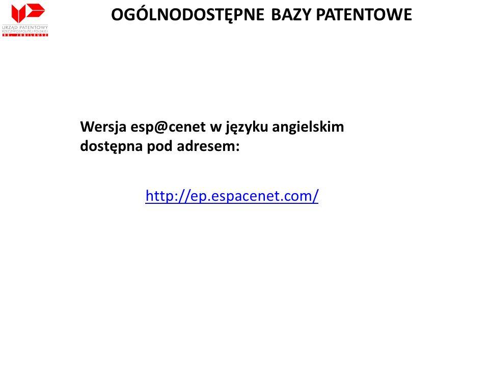 Wersja esp@cenet w języku angielskim dostępna pod adresem: http://ep.espacenet.com/ OGÓLNODOSTĘPNE BAZY PATENTOWE