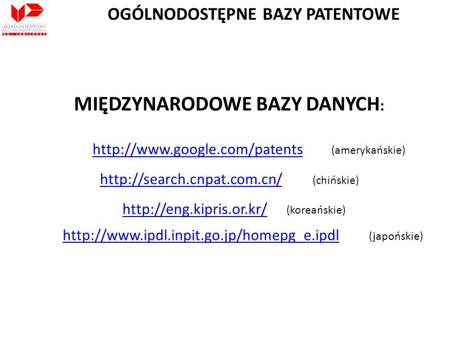 MIĘDZYNARODOWE BAZY DANYCH : http://www.google.com/patents http://search.cnpat.com.cn/ http://eng.kipris.or.kr/ http://www.ipdl.inpit.go.jp/homepg_e.i