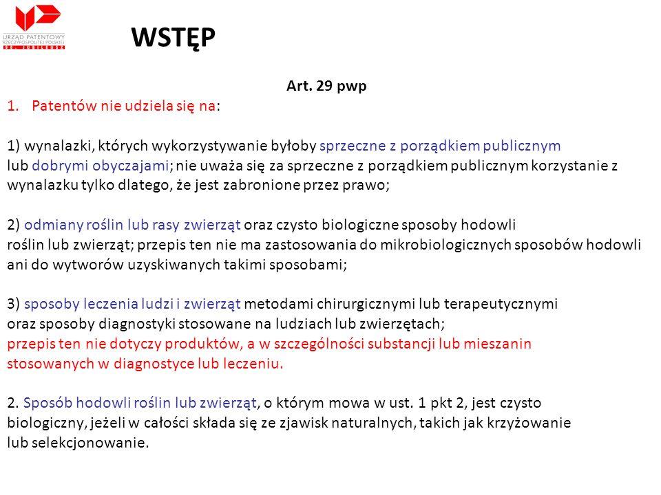 WSTĘP Art. 29 pwp 1.Patentów nie udziela się na: 1) wynalazki, których wykorzystywanie byłoby sprzeczne z porządkiem publicznym lub dobrymi obyczajami
