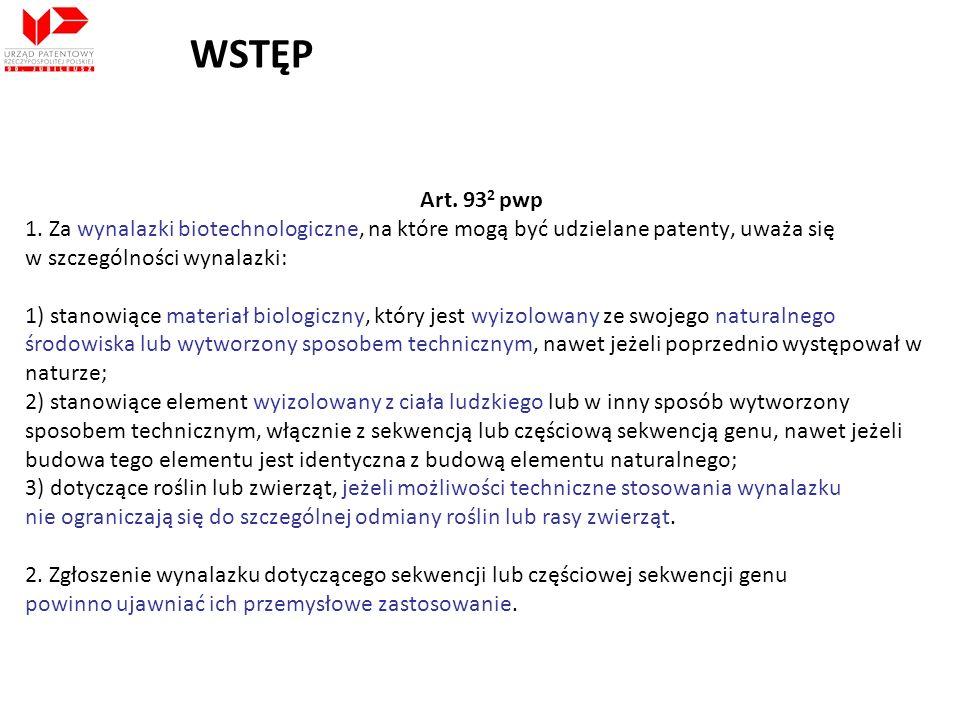 WSTĘP Art. 93 2 pwp 1. Za wynalazki biotechnologiczne, na które mogą być udzielane patenty, uważa się w szczególności wynalazki: 1) stanowiące materia
