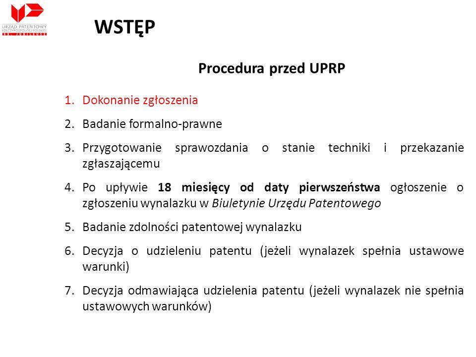 Procedura przed UPRP 1.Dokonanie zgłoszenia 2.Badanie formalno-prawne 3.Przygotowanie sprawozdania o stanie techniki i przekazanie zgłaszającemu 4.Po