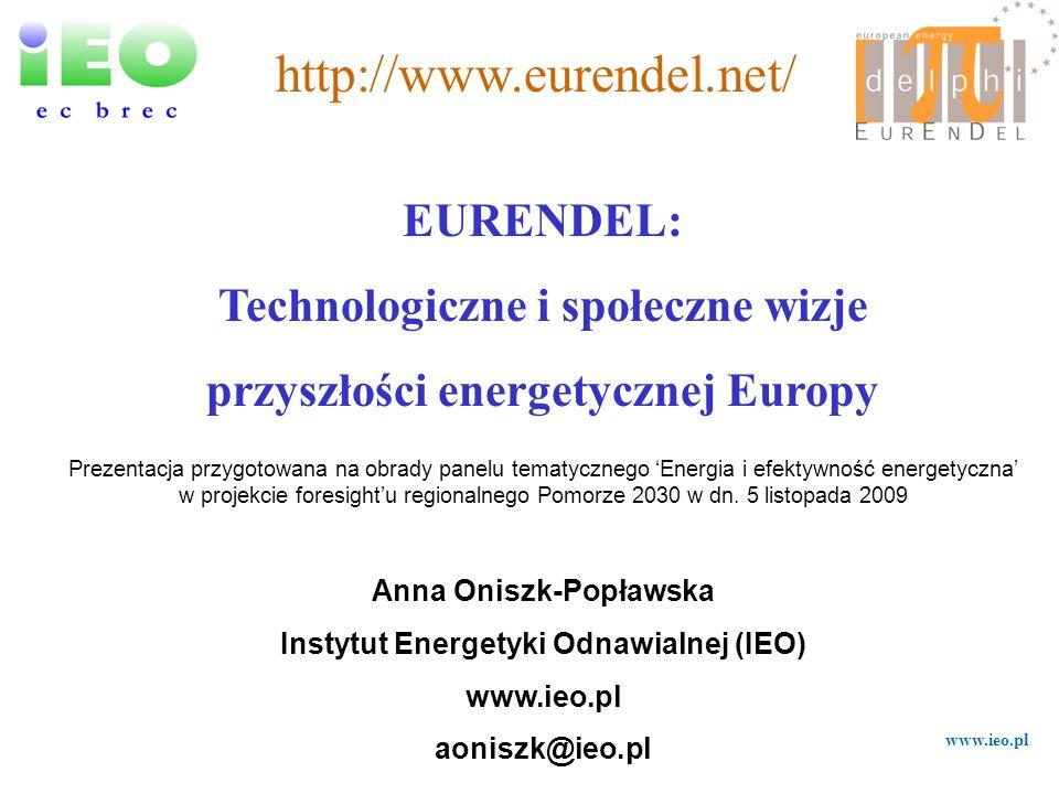 www.ieo.pl Projekt z 5-ego Programu Ramowego BR UE, 2002-2004 Ogólnoeuropejskie (EU 25+3) studium delfickie Długoterminowe (30 lat) prognozy rozwoju sektora energetycznego – potencjały i oczekiwany wpływ technologii na społeczeństwo Rozwój technologii zrównoważonego rozwoju w sektorze energetycznym Metoda: Studium delfickie w tym: 2 tury kwestionariuszy delfickich (wysyłanych do ekspertów) Krótki opis projektu EURENDEL
