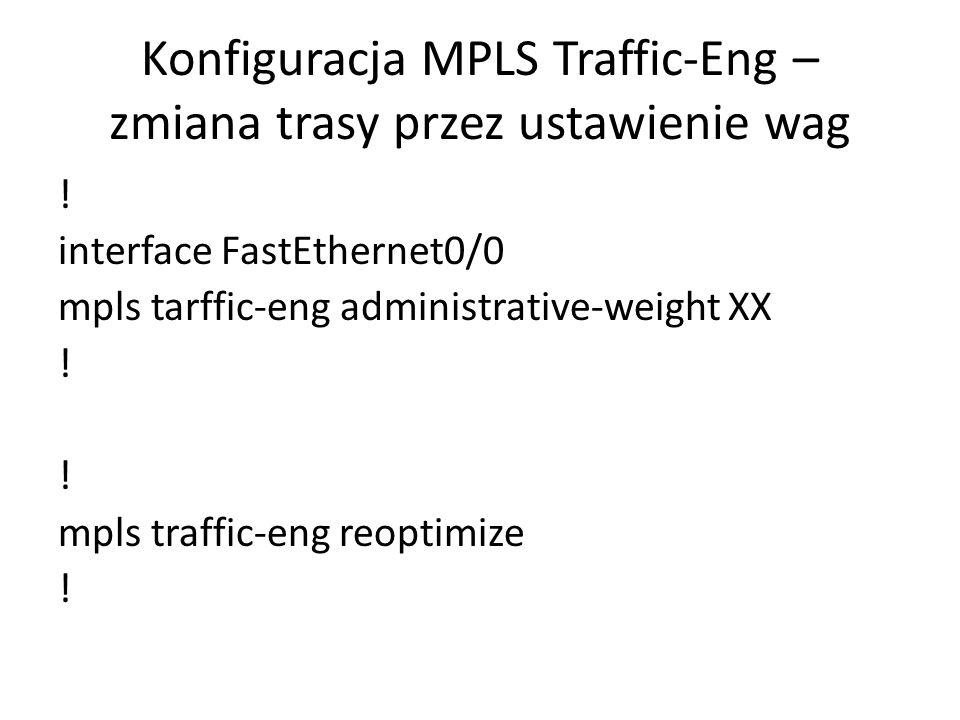 Konfiguracja MPLS Traffic-Eng – zmiana trasy przez ustawienie wag ! interface FastEthernet0/0 mpls tarffic-eng administrative-weight XX ! mpls traffic