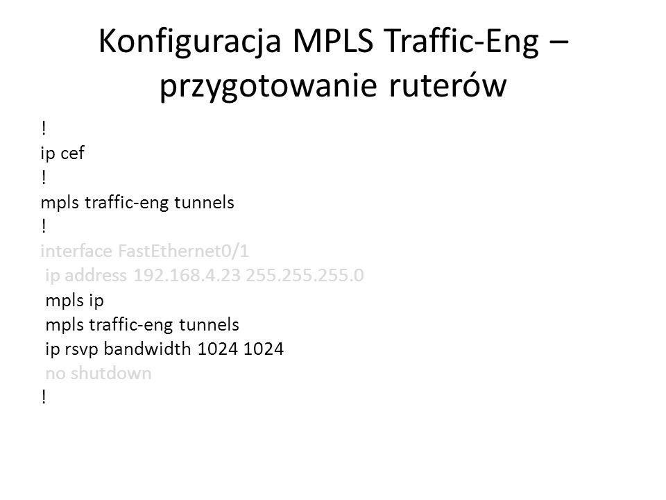Konfiguracja MPLS Traffic-Eng – przygotowanie ruterów ! ip cef ! mpls traffic-eng tunnels ! interface FastEthernet0/1 ip address 192.168.4.23 255.255.
