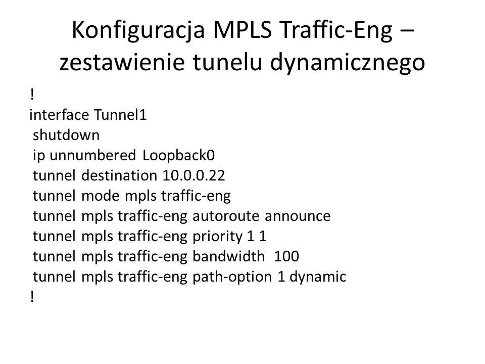 Konfiguracja MPLS Traffic-Eng – zestawienie tunelu dynamicznego ! interface Tunnel1 shutdown ip unnumbered Loopback0 tunnel destination 10.0.0.22 tunn