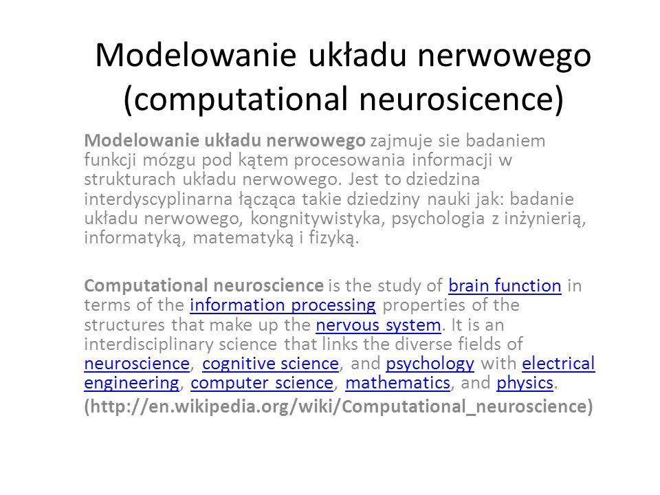 Modelowanie układu nerwowego (computational neurosicence) Modelowanie układu nerwowego zajmuje sie badaniem funkcji mózgu pod kątem procesowania infor
