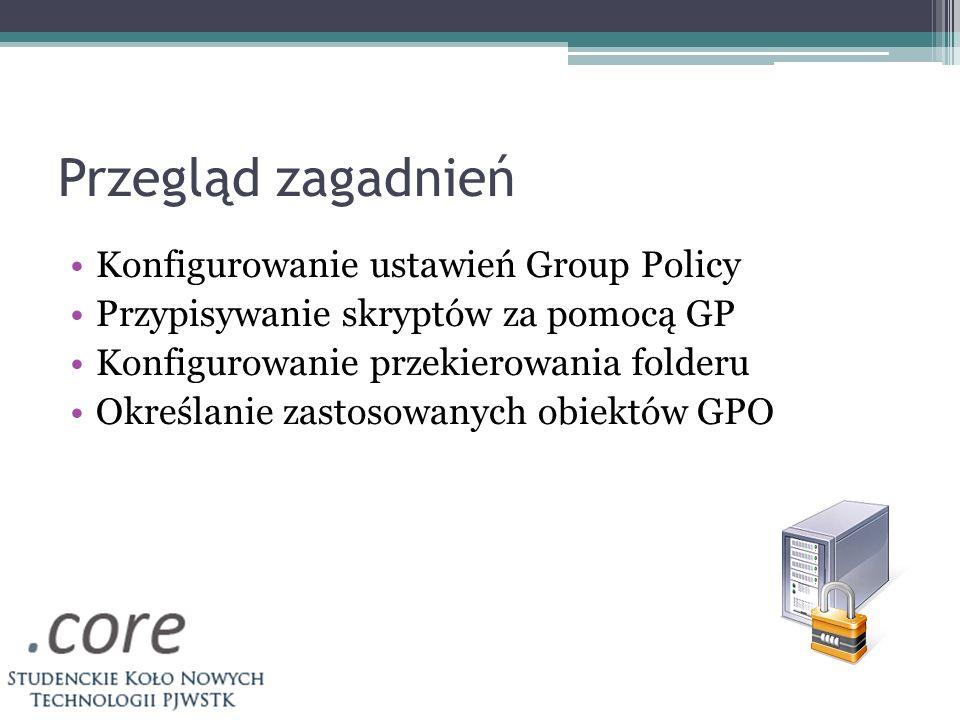 Konfigurowanie ustawień GP Cel stosowania – przypomnienie Co oznaczają włączone oraz wyłączone ustawienia Zasad grupy.