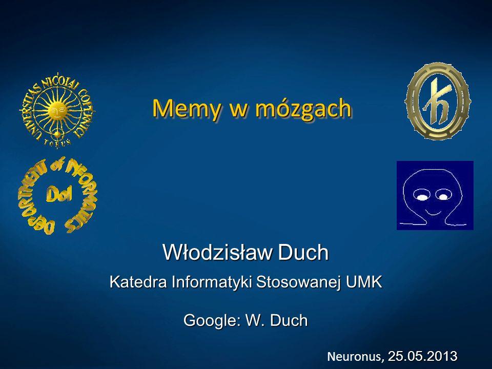 Memy w mózgach Włodzisław Duch Katedra Informatyki Stosowanej UMK Google: W.