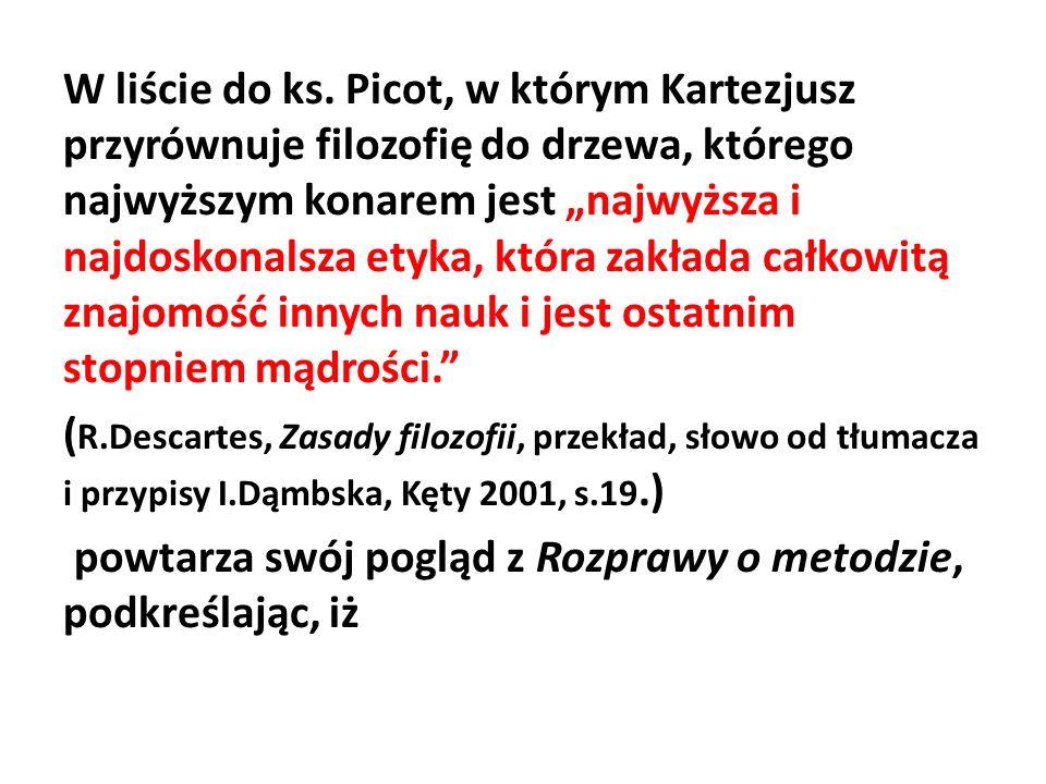 W liście do ks. Picot, w którym Kartezjusz przyrównuje filozofię do drzewa, którego najwyższym konarem jest najwyższa i najdoskonalsza etyka, która za