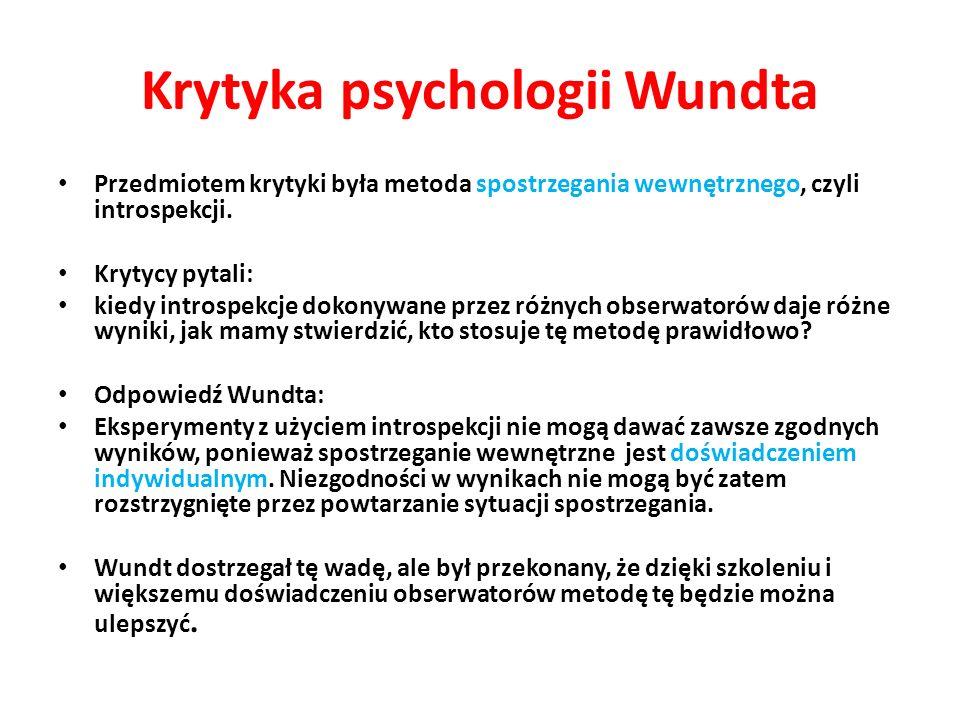Krytyka psychologii Wundta Przedmiotem krytyki była metoda spostrzegania wewnętrznego, czyli introspekcji.