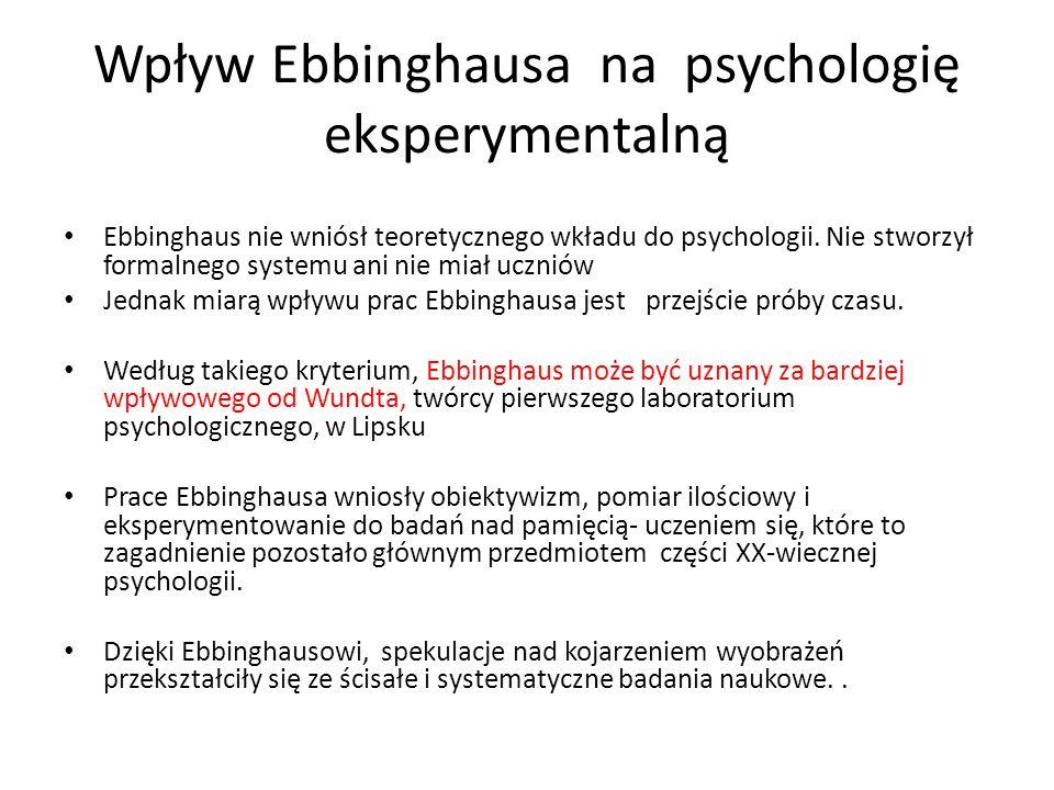 Wpływ Ebbinghausa na psychologię eksperymentalną Ebbinghaus nie wniósł teoretycznego wkładu do psychologii.