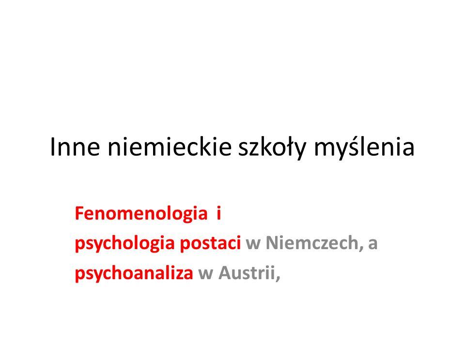Inne niemieckie szkoły myślenia Fenomenologia i psychologia postaci w Niemczech, a psychoanaliza w Austrii,