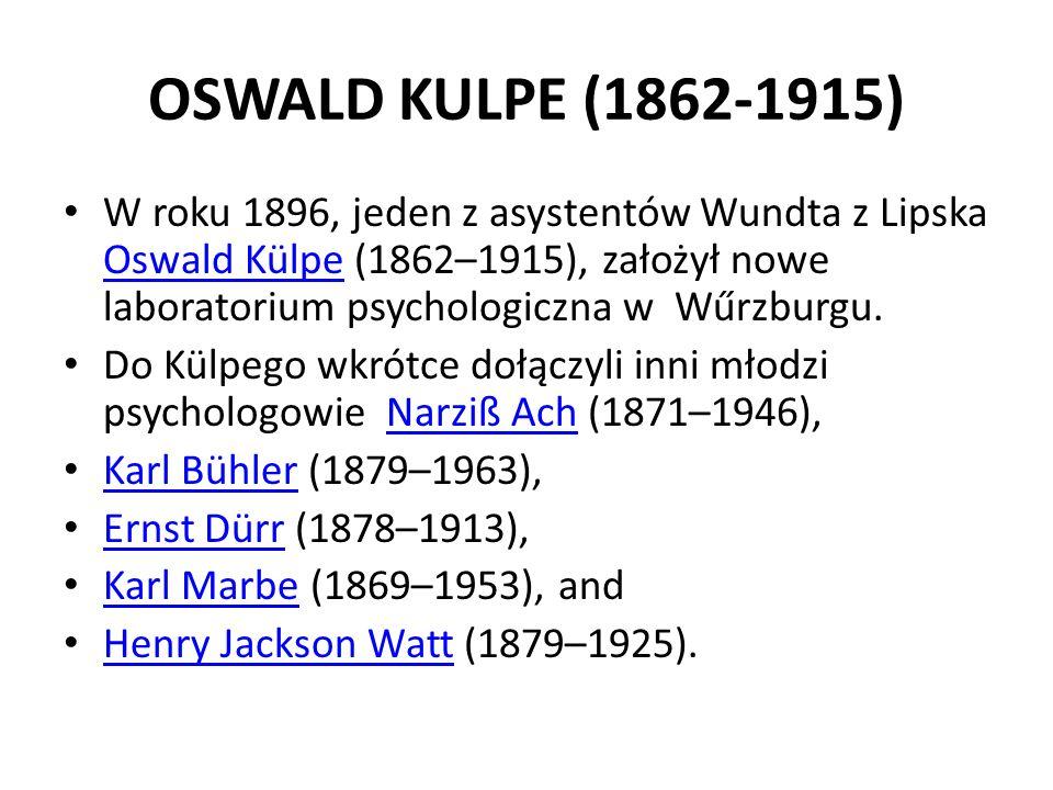 OSWALD KULPE (1862-1915) W roku 1896, jeden z asystentów Wundta z Lipska Oswald Külpe (1862–1915), założył nowe laboratorium psychologiczna w Wűrzburgu.