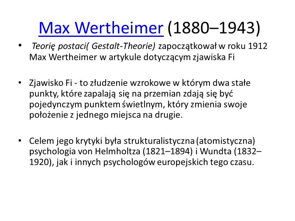 Max Wertheimer (1880–1943)Max Wertheimer Teorię postaci( Gestalt-Theorie) zapoczątkował w roku 1912 Max Wertheimer w artykule dotyczącym zjawiska Fi Zjawisko Fi - to złudzenie wzrokowe w którym dwa stałe punkty, które zapalają się na przemian zdają się być pojedynczym punktem świetlnym, który zmienia swoje położenie z jednego miejsca na drugie.