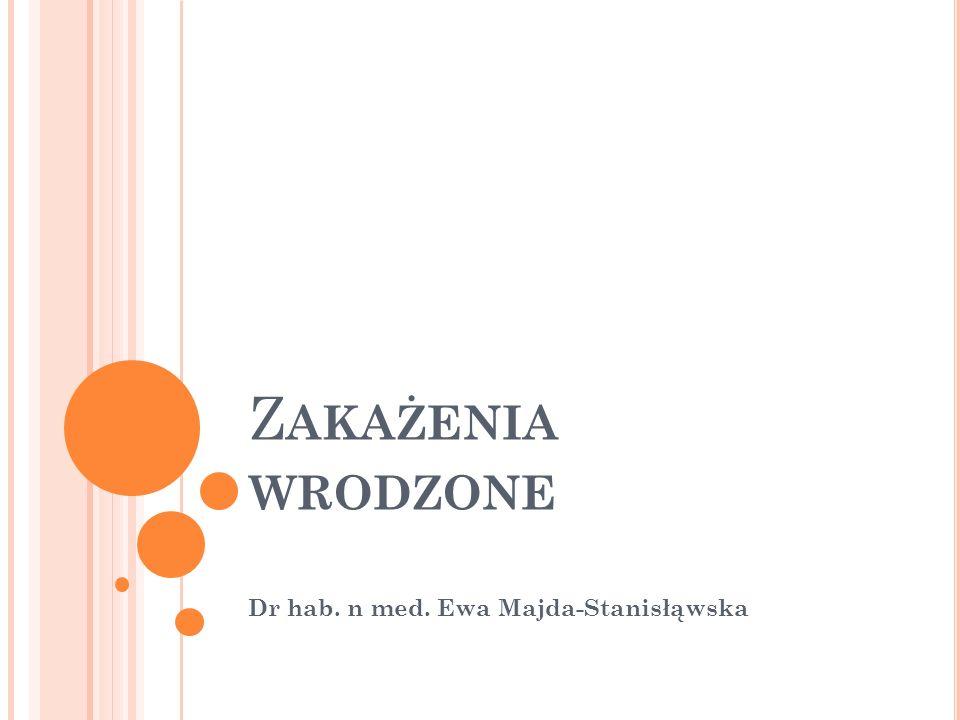 Z AKAŻENIA WRODZONE Dr hab. n med. Ewa Majda-Stanisłąwska