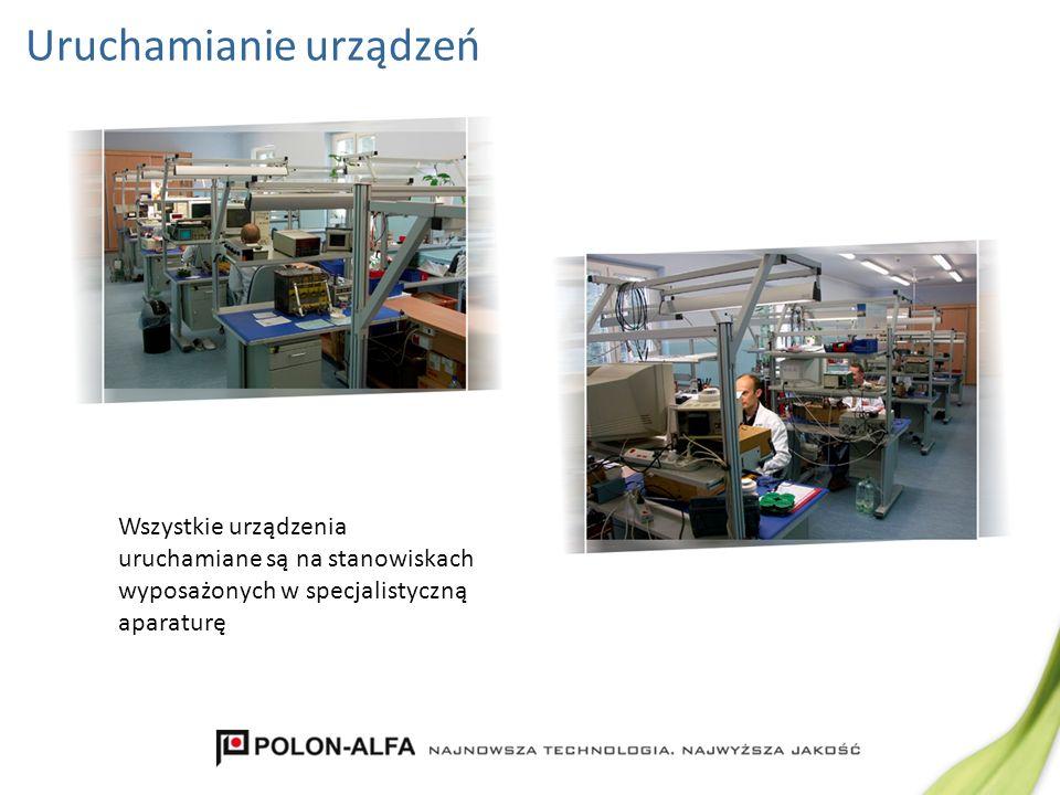 Uruchamianie urządzeń Wszystkie urządzenia uruchamiane są na stanowiskach wyposażonych w specjalistyczną aparaturę
