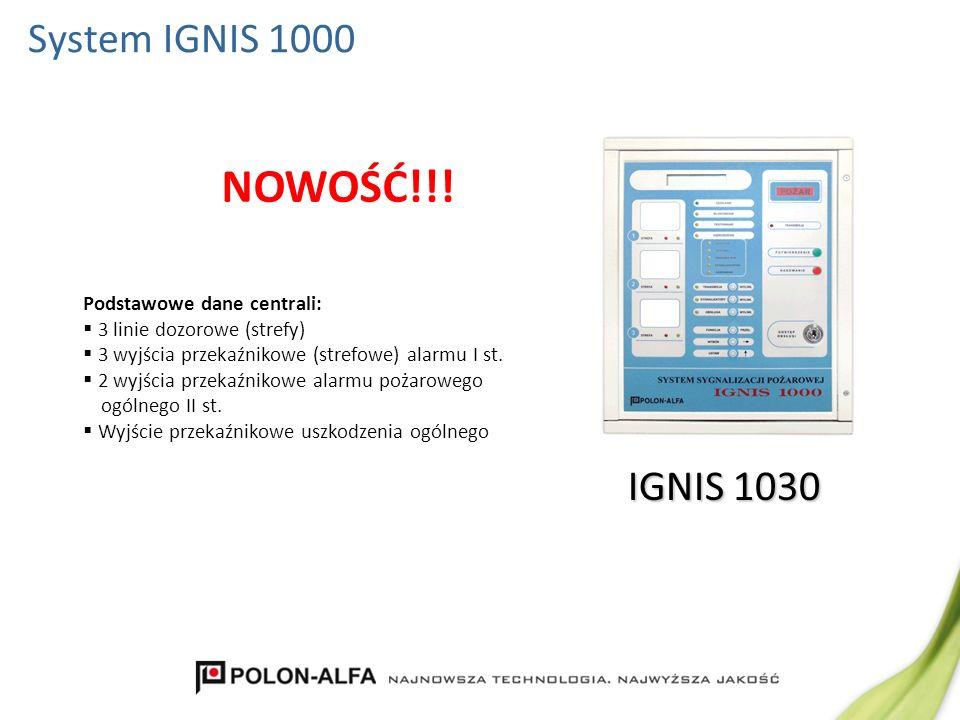 System IGNIS 1000 IGNIS 1030 Podstawowe dane centrali: 3 linie dozorowe (strefy) 3 wyjścia przekaźnikowe (strefowe) alarmu I st. 2 wyjścia przekaźniko