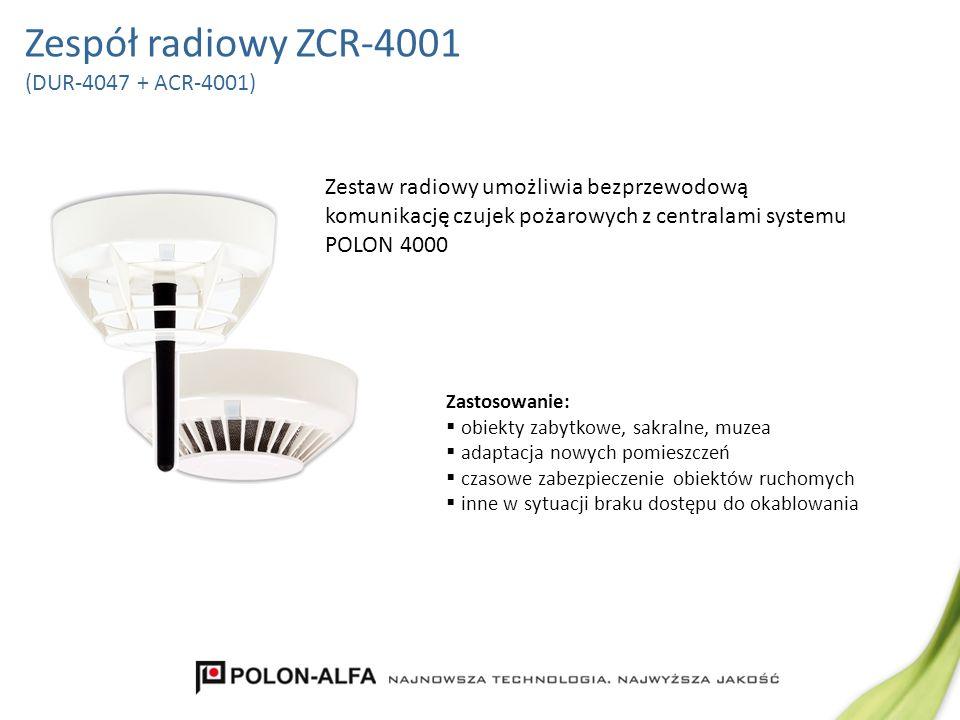 Zespół radiowy ZCR-4001 (DUR-4047 + ACR-4001) Zestaw radiowy umożliwia bezprzewodową komunikację czujek pożarowych z centralami systemu POLON 4000 Zas