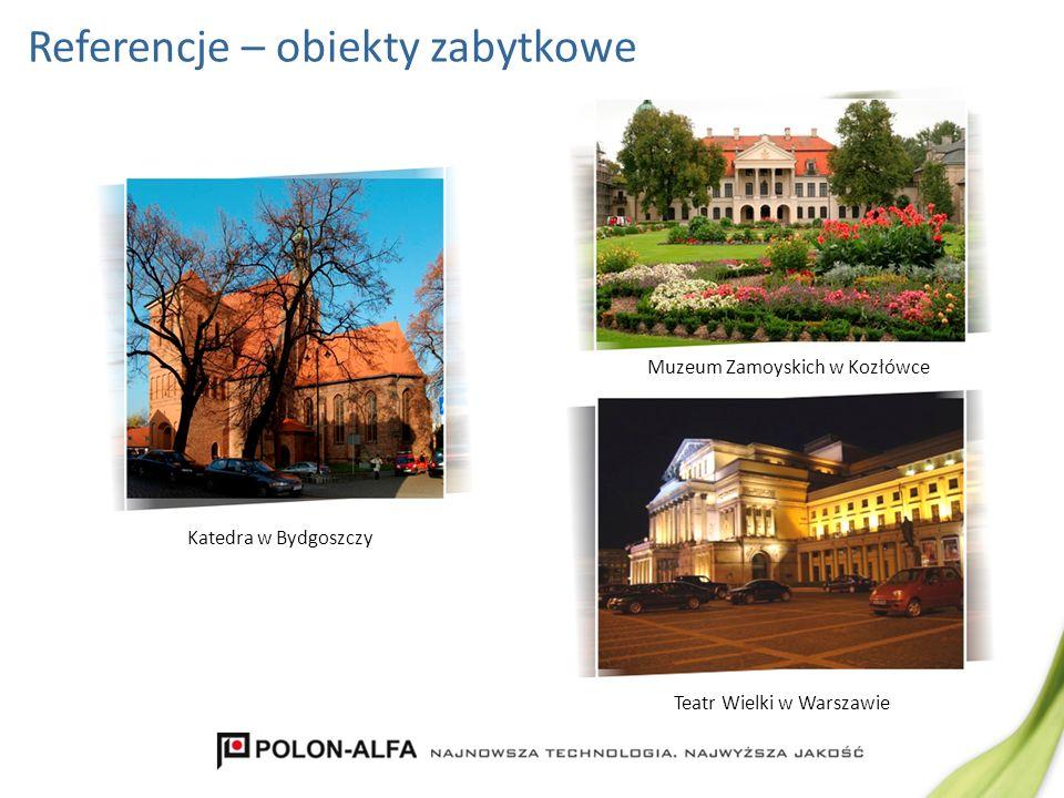 Referencje – obiekty zabytkowe Muzeum Zamoyskich w Kozłówce Teatr Wielki w Warszawie Katedra w Bydgoszczy
