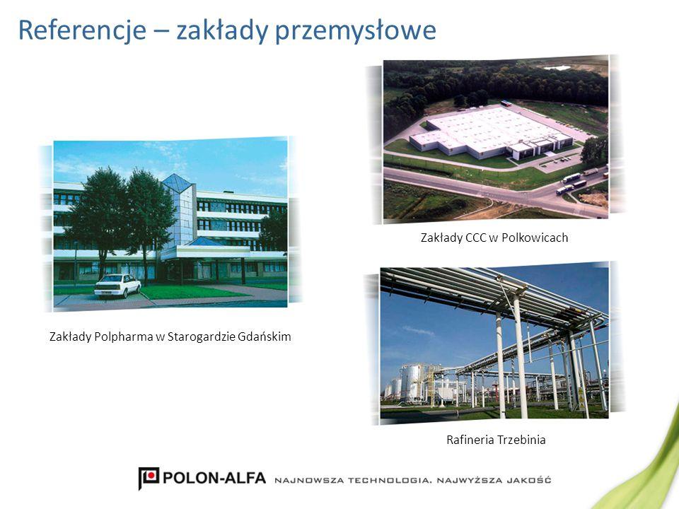 Referencje – zakłady przemysłowe Rafineria Trzebinia Zakłady CCC w Polkowicach Zakłady Polpharma w Starogardzie Gdańskim
