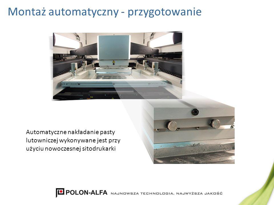 Montaż automatyczny - przygotowanie Automatyczne nakładanie pasty lutowniczej wykonywane jest przy użyciu nowoczesnej sitodrukarki
