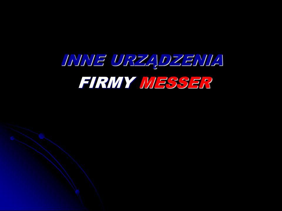INNE URZĄDZENIA FIRMY MESSER FIRMY MESSER