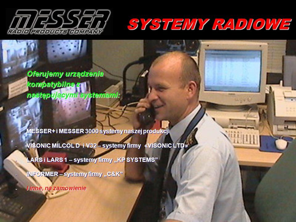 SYSTEMY RADIOWE Oferujemy urządzenia kompatybilne z następującymi systemami: - MESSER+ i MESSER 3000 systemy naszej produkcji - VISONIC MILCOL D i V32