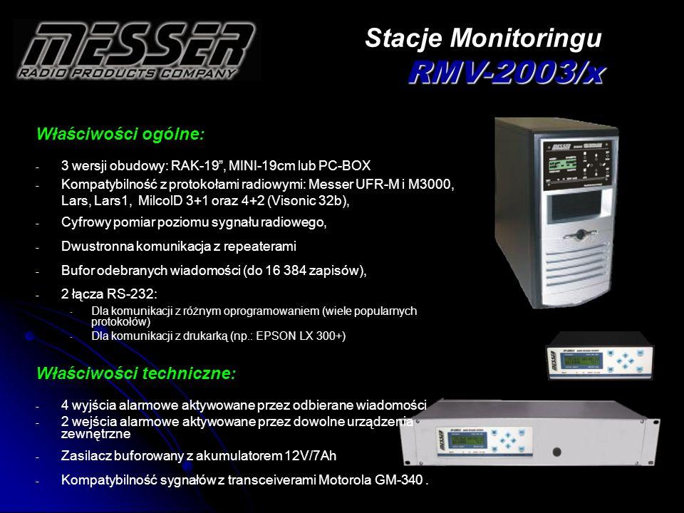 Właściwości ogólne: - -Kompatybilność z protokołami radiowymi: Messer UFR-M i M3000, Lars, Lars1, MilcolD 3+1 oraz 4+2 (Visonic 32b), - -Cyfrowy pomiar poziomu sygnału radiowego, - -Potwierdzanie sygnałów retransmitowanych - -Bufor odebranych wiadomości (do 8 191 zapisów), - -Przesyłanie wiadomości kontrolnych - -Raportowanie o stanie zasilań repeatera - -Prosta konfiguracja poprzez złącze RS-232 (Windows) Właściwości techniczne: - - 1 Wejście sabotażowe (tamper) - - Obudowa metalowa do montażu ściennego - - Kompatybilność poziomów sygnałów z transceiverami Motorola GM-340 Repeatery RPT-2003/x