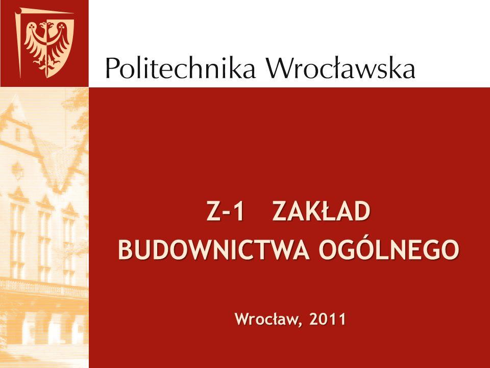 Z-1 ZAKŁAD BUDOWNICTWA OGÓLNEGO Wrocław, 2011 Wrocław, 2011