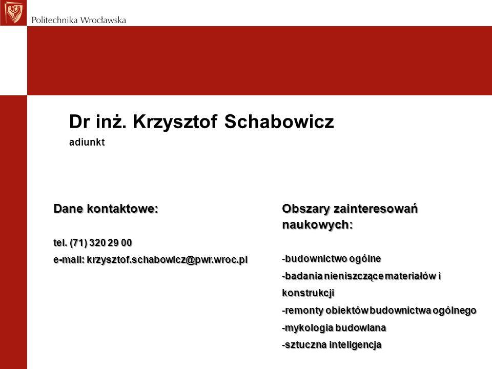 Dr inż. Krzysztof Schabowicz Dane kontaktowe: tel. (71) 320 29 00 e-mail: krzysztof.schabowicz@pwr.wroc.pl adiunkt Obszary zainteresowań naukowych: -b
