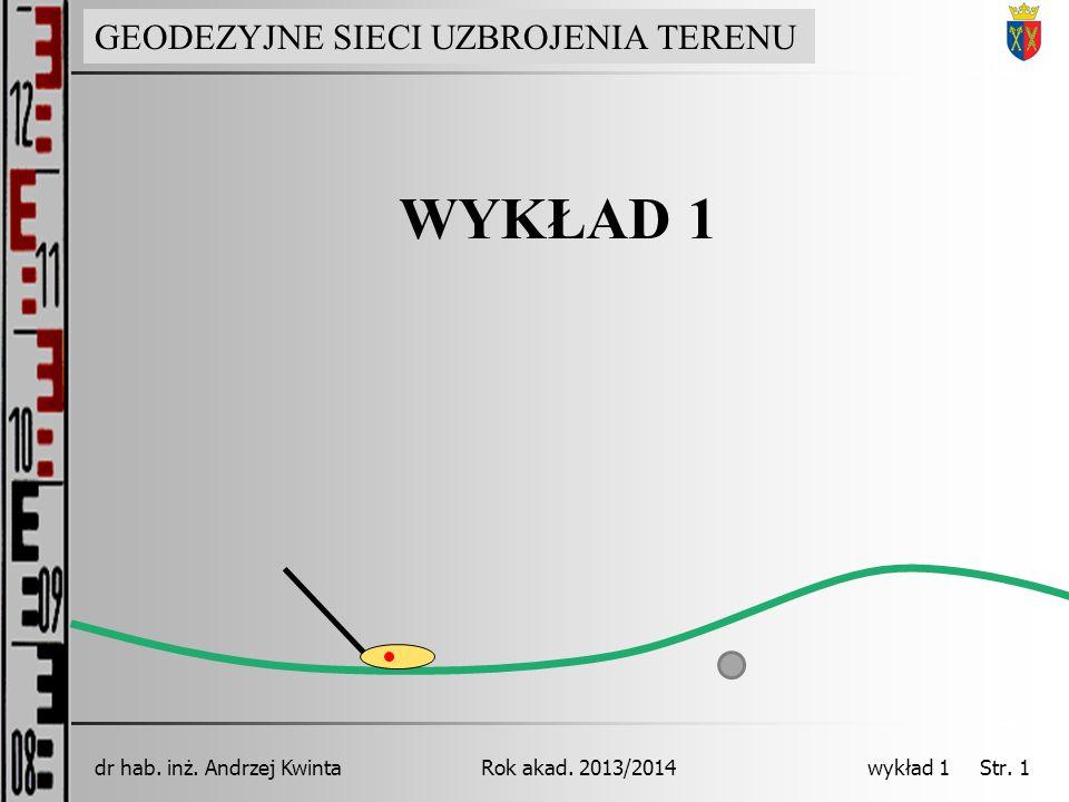 GEODEZJA INŻYNIERYJNA Rok akad. 2013/2014dr hab. inż. Andrzej Kwinta wykład 1 Str. 1 WYKŁAD 1 GEODEZYJNE SIECI UZBROJENIA TERENU