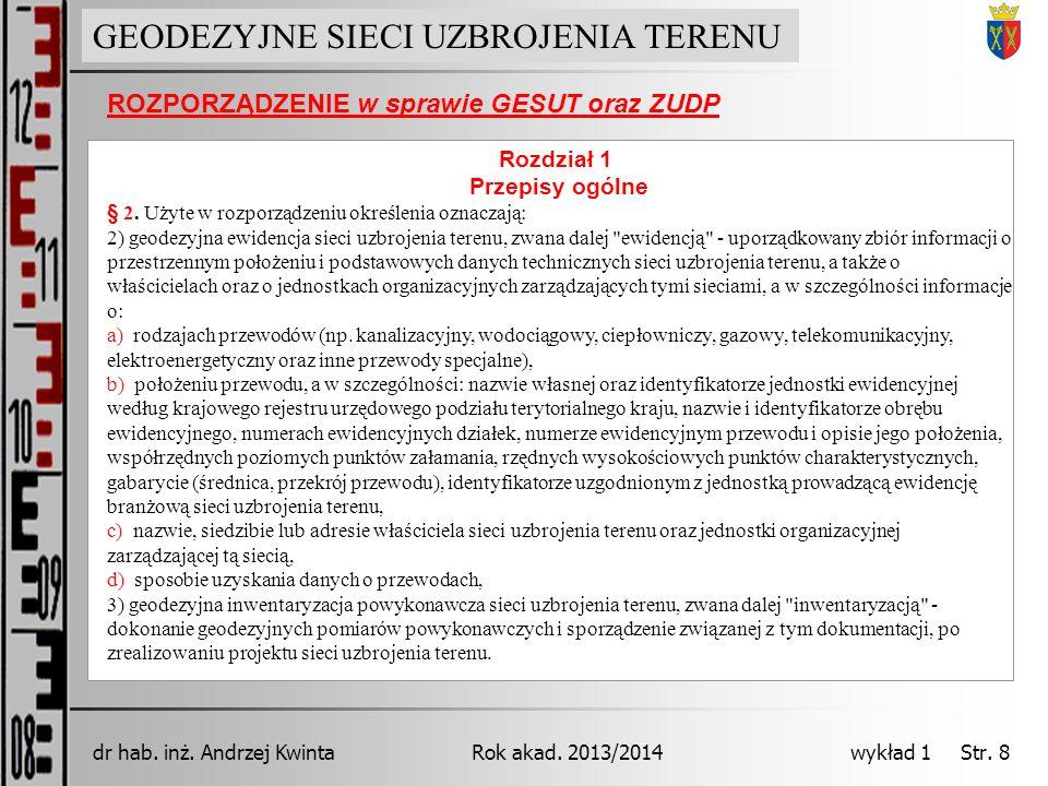 GEODEZJA INŻYNIERYJNA Rok akad. 2013/2014dr hab. inż. Andrzej Kwinta wykład 1 Str. 8 Rozdział 1 Przepisy ogólne § 2. Użyte w rozporządzeniu określenia