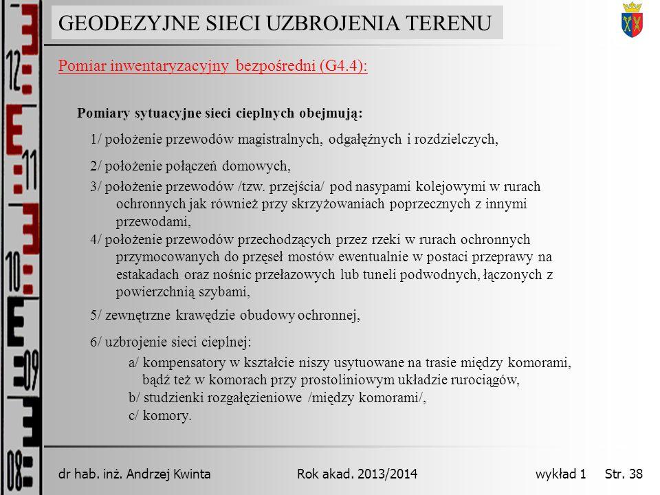GEODEZJA INŻYNIERYJNA Rok akad. 2013/2014dr hab. inż. Andrzej Kwinta wykład 1 Str. 38 GEODEZYJNE SIECI UZBROJENIA TERENU Pomiar inwentaryzacyjny bezpo